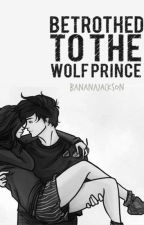 Betrothed to the Prince by BananaJackson