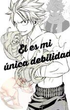 Él es mi única debilidad   (Natsu y tú) by DafneVargas7