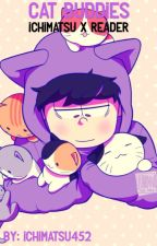 Ichimatsu X Reader- Cat buddies!  by Ichimatsu452
