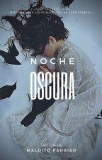NOCHE OSCURA by malditoparaiso-
