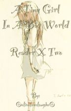 A Tiny Girl in a Big World Reader X Two by OolivelovelaughoO