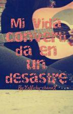 Mi Vida Convertida En Un Desastre  by XxNicky-chanxX
