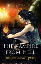 The Vampire from Hell (Part 1) - The Beginning by AllyThomas11