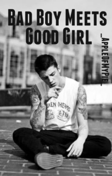 Bad Boy Meets Good Girl - _AppleOfMyPie_ - Wattpad