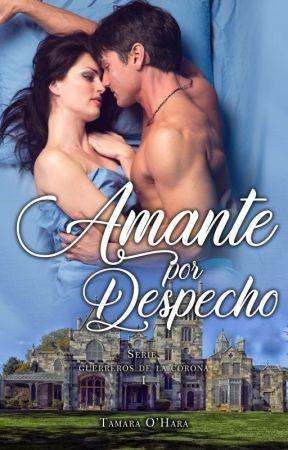 Amante por despecho// LIBRO 1 (Serie Guerreros de la corona) SOLO 6 CAPÍTULOS by Phoebett