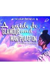 A Guide to Glamour and Manipulation  by _minxrose_