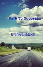 Path To Success..  by liveforambition