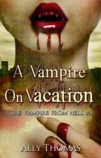 The Vampire from Hell (Part 3) - A Vampire on Vacation (Sample) by AllyThomas11