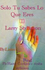 Solo Tu Sabes Lo Que Eres ||  Larry Stylinson   (Pausada Y En Edicion) by ListenLarryIsReal