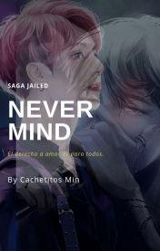 "Saga Jailed: ""NEVER MIND"" (4ta temporada) (JiKook) #Wattys2016 by CachetesMin"