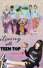 Living with TEENTOP [ONGOING]  by AnjelleChixx18