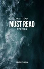 Wattpad Must Read Stories by IrishSuan