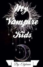 My Vampire Kids (COMPLETED)(To Be Edited) by Elykenna