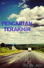 PENCARIAN TERAKHIR by ay_ayu
