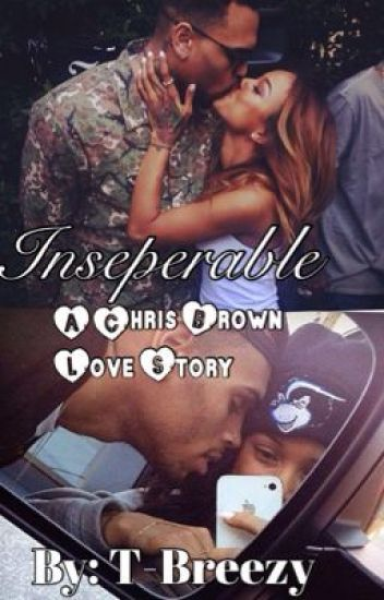 Inseparable. (A Chris Brown Love Story)