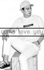 Can I Love You? by ygfamsfanfic