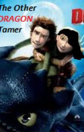 The other Dragon Tamer ( How to train your dragon fan fic) [DISCONTINUED]
