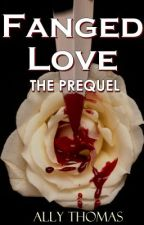 Fanged Love: The Prequel by AllyThomas11