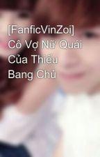 [FanficVinZoi] Cô Vợ Băng Giá Của Thiếu Bang Chủ by YeuVinZoi1708