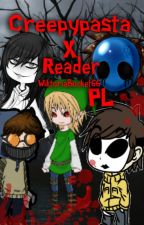 Creepypasta X Reader PL by WiktoriaBucket66