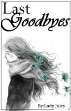 Last Goodbyes (Completed) by Irishnicole_989