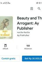 Beauty and The Arrogant (PRIVAT STORY) by niamuzay