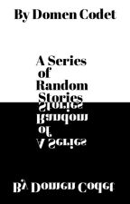 A Series of Random Stories  by domencodet