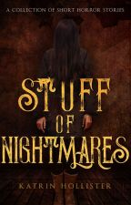 Stuff of Nightmares: A Collection of Short Horror Stories by KatrinHollister