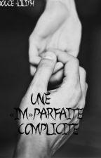 """Une """"im""""parfaite complicité by Douce-Lilith"""