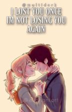 I lost  YOU once I'm not losing you again  {slow updates }  by girlofdragons