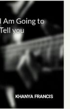 I Am Going to Tell you  by khanya145