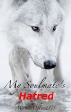 My Soulmate's Hatred (ON HOLD AGAIN~ Will Return To Later...I Promise) by MistressOfFrost375
