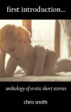 FIRST INTRODUCTION: Anthology of Erotic Short Stories (EDITING) by ChrisRantingsOfaGirl