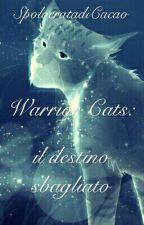 Warrior Cats: il destino sbagliato by SpolveratadiCacao