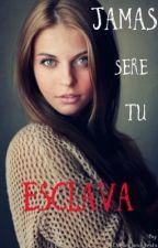 Jamás Seré Tu Esclava [#ESDMO3] by Dream_and_texts