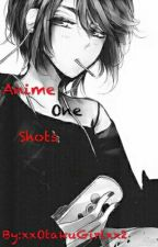 Anime One Shots (ON HOLD!) by The_Lonely_Otaku
