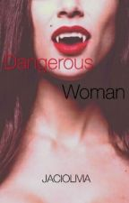 Dangerous Woman (On Hold) by Jaci101