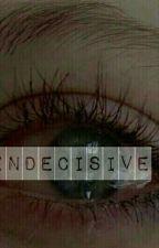 INDECISIVE  by analyticalnufa
