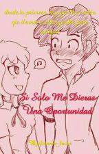 Si Solo Me Dieras Una Oportunidad by Frennie_Lover