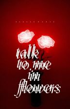 Talk to me in Flowers by RaghaddMurad