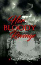 Her Bloody Revenge by Bro_JoshReid03