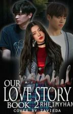 Our Painful Love Story (Book 2) [COMPLETED] #Wattys2017 #KGAwards2017 by rheimyhan