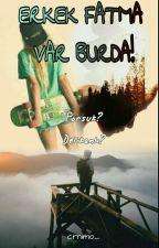 Erkek Fatma Var Burda! by crnimo_
