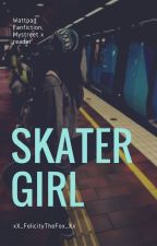 Skater Girl (ON HOLD) mystreet x reader by jennie_lennie