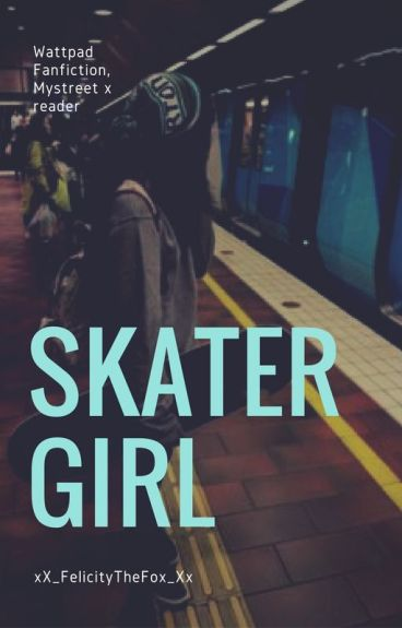 Skater Girl (slow editing) mystreet x reader