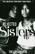 Rejected Sisters by thelastpilot16