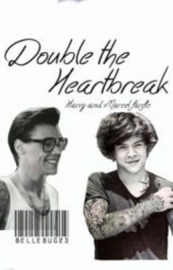 Double the Heartbreak© (Marcel and Harry) COMPLETED