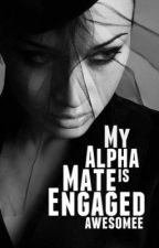 My Alpha Mate Is Engaged by cecenasani