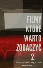 Filmy które warto zobaczyć 2 by Uciekinierka321