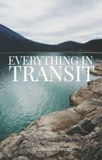 Everything In Transit by ImpossibleForever